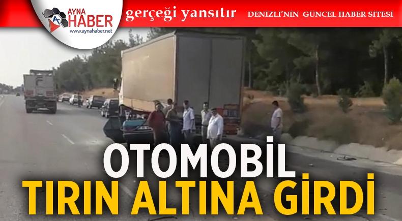 OTOMOBİL TIRIN ALTINA GİRDİ